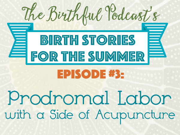 Summer Birth Stories: Prodromal Labor With a Side of Acupuncture