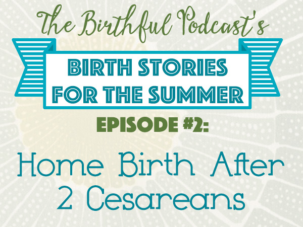 Summer Birth Stories: Home Birth After 2 Cesareans & Castor Oil