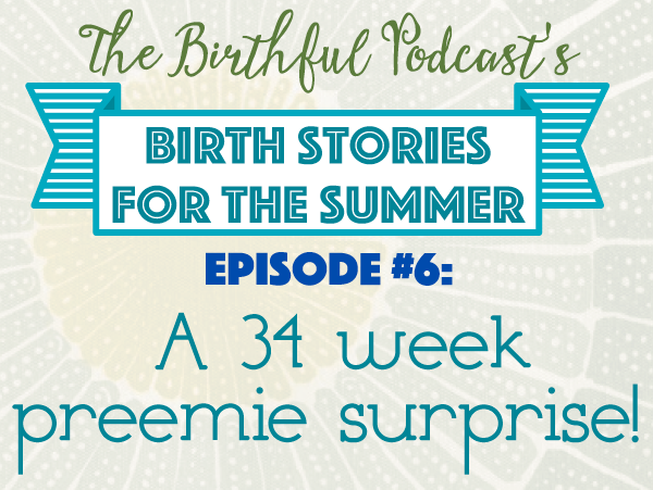 Summer Birth Stories: A 34 week preemie surprise!