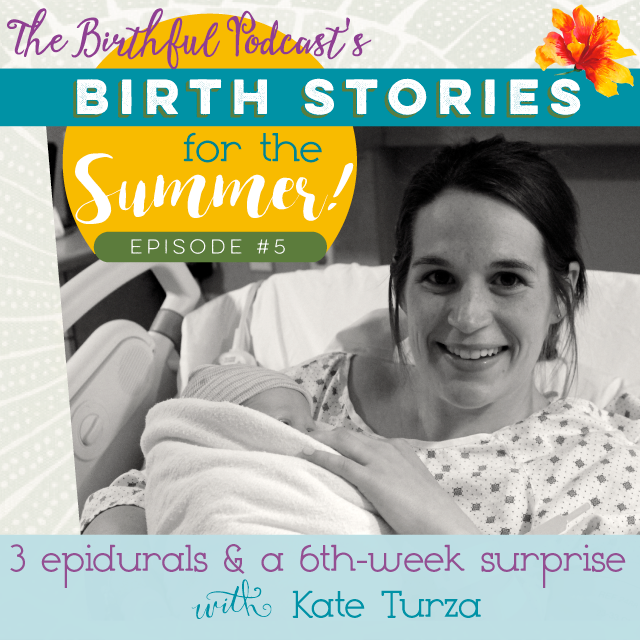 3 Epidurals & a 6th-week Surprise, with Kate Turza